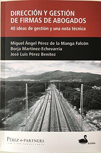 Dirección y gestión de firmas de abogados: 40 ideas de gestión y una nota técnica