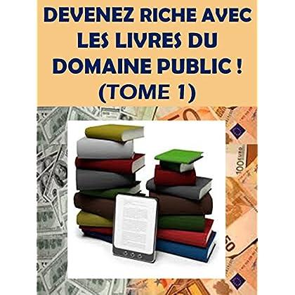 SOYEZ RICHE AVEC LES LIVRES DU DOMAINE PUBLIC ! (TOME 1)