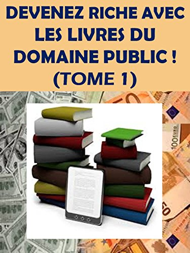 SOYEZ RICHE AVEC LES LIVRES DU DOMAINE PUBLIC ! (TOME 1) par Armand MENETCHE