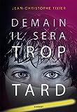 Demain, il sera trop tard | Tixier, Jean-Christophe (1967-....). Auteur