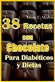 38 Recetas Postres  con Chocolate Para Diabéticos y Dietas. Sin azucar. bajas en calorías.: Disfrutar del chocolate sin remordimientos.