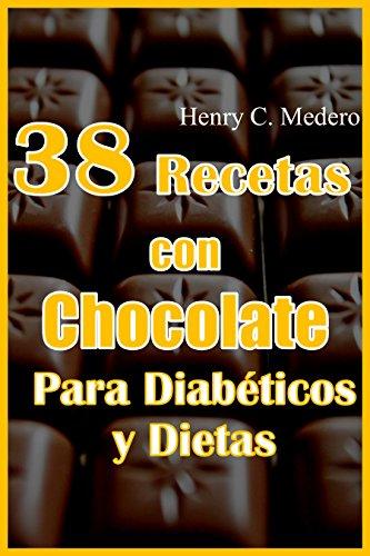 38 Recetas Postres  con Chocolate Para Diabéticos y Dietas. Sin azucar. bajas en calorías.: Disfrutar del chocolate sin remordimientos. por Henry C. Medero