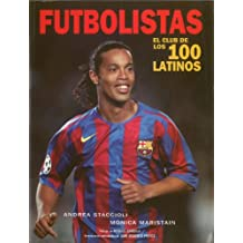 Futbolistas/ Soccer Players: El Club De Los 100 Latinos/ The Club of the 100 Latinos