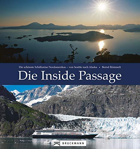 Die Inside Passage: Die schönsten Schiffsreise Nordamerikas - von Seattle nach Alaska. Faszinierender Reisebildband