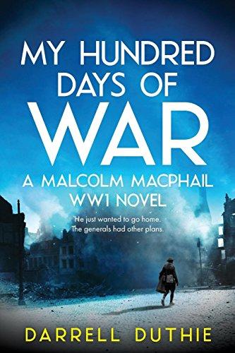 My Hundred Days of War  A Malcolm MacPhail WW1 novel (Malcolm MacPhail WW1  series d115c7aa1
