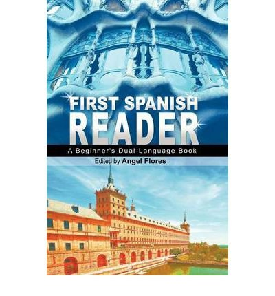 [ [ [ First Spanish Reader: A Beginner's Dual-Language Book (Beginners' Guides) (English and Spanish Edition)[ FIRST SPANISH READER: A BEGINNER'S DUAL-LANGUAGE BOOK (BEGINNERS' GUIDES) (ENGLISH AND SPANISH EDITION) ] By Flores, Angel ( Author )Nov-29-2011 Hardcover