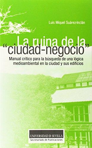 Ruina de la ciudad-negocio,La (Sostenibilidad) por Luis Miquel Suárez-Inclán