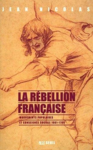 La rebellion française. mouvements populaires et conscience sociale : 1661-1789