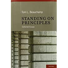 Standing on Principles: Collected Essays by Tom L. Beauchamp (2010-04-28)
