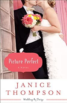 Picture Perfect (Weddings by Design Book #1): A Novel by [Thompson, Janice]