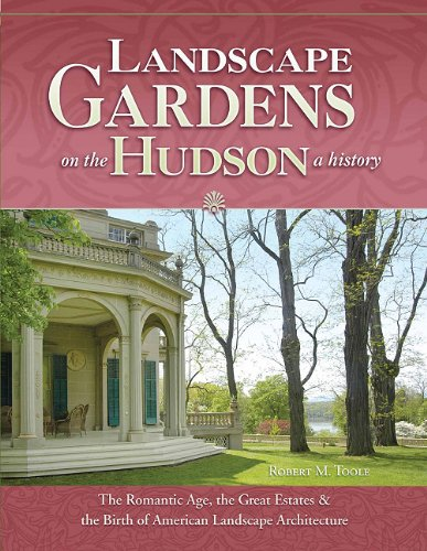 Landscape Gardens on the Hudson, a History: The Romantic Age, the Great Estates, and the Birth of American Landscape Architecture: Hyde Park, Sunnysid