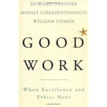 Good Work: When Excellence And Ethics Meet by Howard E. Gardner (2001-10-03)