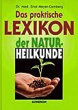 Das praktische Lexikon der Naturheilkunde - Ernst Meyer-Camberg, Ernst Meyer- Camberg
