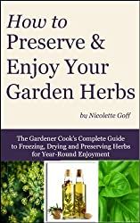 How to Preserve and Enjoy Your Garden Herbs (Herb Gardener Series Book 1) (English Edition)
