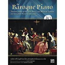 The Baroque Piano: The Influence of Society, Style and Musical Trends on the Great Piano Composers, Book & 2 CDs (Alfred Masterwork Edition: The Piano)