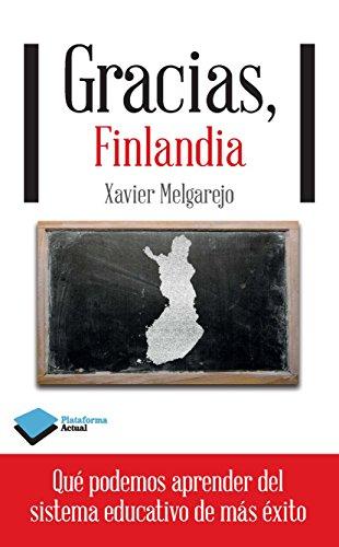 Gracias, Finlandia: Qué podemos aprender del sistema educativo de más éxito: 1 (Actual) de [Melgarejo, Xavier]