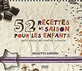 52 recettes de saison pour les enfants : Petit atelier de création culinaire...