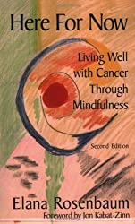 Here For Now: Living Well With Cancer Through Mindfulness by Elana Rosenbaum (2007-02-19)