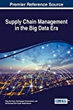 Supply Chain Management in the Big Data Era (Advances in Logistics, Operations, and M...