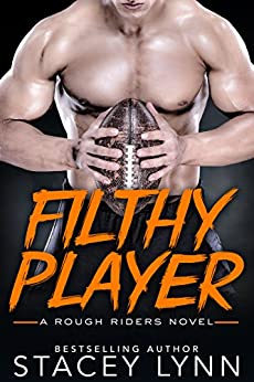 Filthy Player (A Rough Riders Novel Book 2) by [Lynn, Stacey]