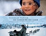 Das Schneekind ? Das Album: Eine Familie unterwegs in den Schneewüsten des hohen Nordens - Nicolas Vanier