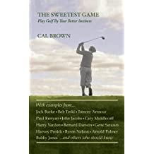 The Sweetest Game: Play Golf By Your Better Instincts