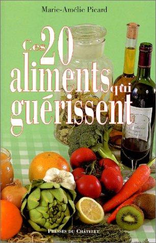 Ces 20 aliments qui guérissent par Marie-Amélie Picard