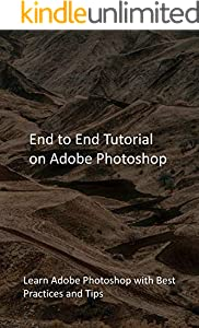 End to End Tutorial on Adobe Photoshop: Learn Adobe Photoshop with Best Practices and Tips