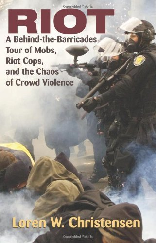 Riot: A Behind-The-Barricades Tour of Mobs, Riot Cops, and the Chaos of Crowd Violence by Loren W. Christensen (2008-01-01)