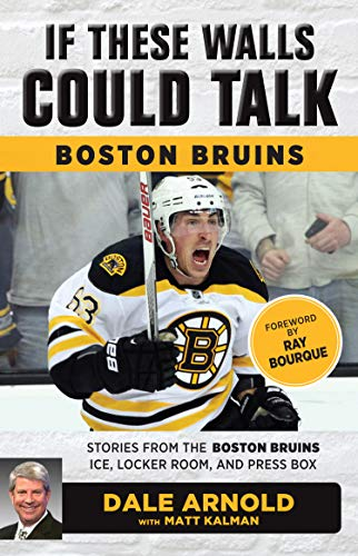 If These Walls Could Talk: Boston Bruins: Stories from the Boston Bruins Ice, Locker Room, and Press Box (English Edition)