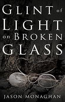 Glint of Light on Broken Glass by [Monaghan, Jason]