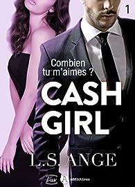 Cash girl - Combien... tu m\'aimes ? Vol. 1 par  L.S. Ange