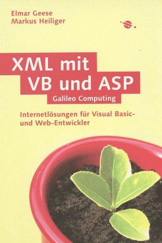 XML mit VB und ASP: Internetlösungen für Visual Basic- und Web-Entwickler (Galileo Computing)