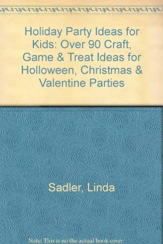 Holiday Party Ideas for Kids: Over 90 Craft, Game & Treat Ideas for Holloween, Christmas & Valentine Parties