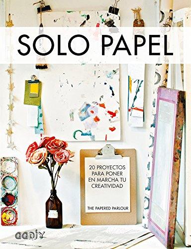 Solo papel. 20 proyectos para poner en marcha tu creatividad (GGDIY) por The Papered Parlour