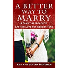 A Better Way To Marry: A Family Approach To Lasting Love For Generations (English Edition)