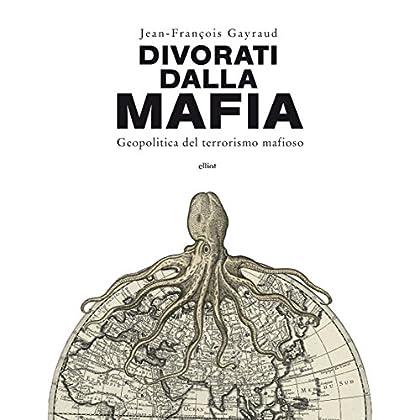 Divorati Dalla Mafia: Geopolitica Del Terrorismo Mafioso