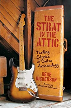 The Strat in the Attic: Thrilling Stories of Guitar Archaeology par [Dickerson, Deke, Kellerman, Jonathan]