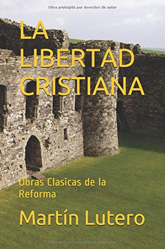 LA LIBERTAD CRISTIANA: Obras Clasicas de la Reforma