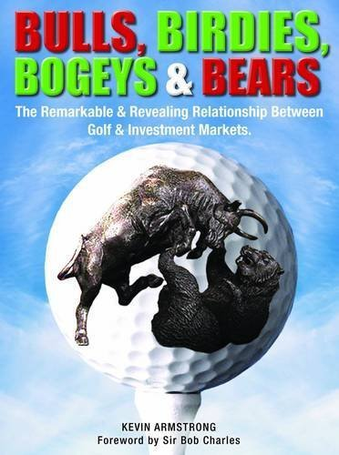 Bulls, Birdies, Bogeys & Bears: The Remarkable and Revealing Relationship Between Golf & Investment Markets by Armstrong, Kevin (2013) Hardcover