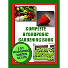 COMPLETE HYDROPONIC GARDENING BOOK:: 6 DIY set ups for vegetables, strawberries, lettuce and herbs (Vegetable Gardening) (English Edition)