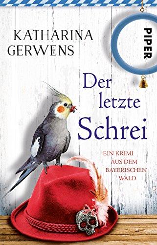 Der letzte Schrei: Ein Krimi aus dem Bayerischen Wald (Bayerischer-Wald-Krimis 4)