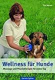 Wellness für Hunde: Massage und Physiotherapie für jeden Tag - Tina Werner