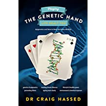 Playing The Genetic Hand Life Gave You: Epigenetics and How to Keep Ourselves Healthy by Dr. Craig Hassed (30-Apr-2015) Paperback