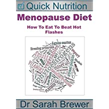 Menopause Diet: How To Eat To Beat Hot Flashes (Quick Nutrition Book 3)