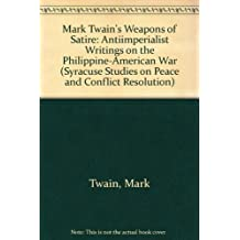 Mark Twain's Weapons of Satire: Anti-Imperialist Writings on the Philippine-American War (Syracuse Studies on Peace and Conflict Resolution)