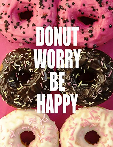 Donut Worry. Be Happy. Notebook for Donuts Sweet Food Lovers. Blank Lined Journal Planner Diary. (Cookie-pocket-cup)