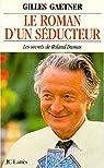 Le roman d'un séducteur. Les secrets de Roland Dumas