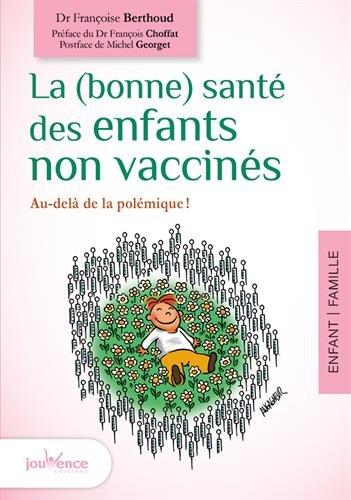La (bonne) santé des enfants non vaccinés par Françoise Berthoud