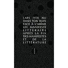 Nu dans ton bain face à l'abîme: Un manifeste littéraire après la fin des manifestes et de la littérature (PETITE COLL) (French Edition)
